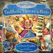 Trollbella Throws a Party : A Tale from the Land of Stories - Colfer, Chris
