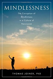Mindlessness : The Corruption of Mindfulness in a Culture of Narcissism - Joiner, Thomas