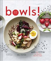 Bowls! : Recipes and Inspirations for Healthy One-Dish Meals - Watson, Molly