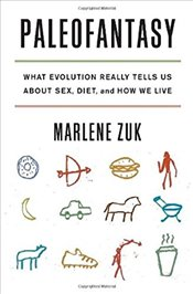 Paleofantasy : What Evolution Really Tells Us About Sex, Diet and How We Live - Zuk, Marlene