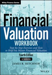Financial Valuation Workbook 4e StepByStep Exercises and Tests to Help You Master Financial Valuatio - Hitchner, James R.