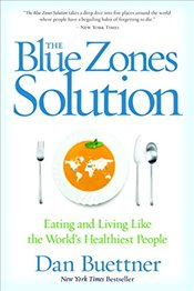 Blue Zones Solution : Eating and Living Like the Worlds Healthiest People - Buettner, Dan