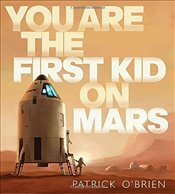 You Are the First Kid on Mars - OBrien, Patrick