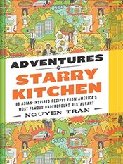 Adventures in Starry Kitchen: 88 Asian-Inspired Recipes from Americas Most Famous Underground Resta -