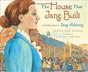 House That Jane Built: A Story about Jane Addams - Stone, Tanya Lee