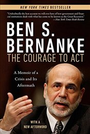 Courage to Act : A Memoir of a Crisis and its Aftermath - Bernanke, Ben S.