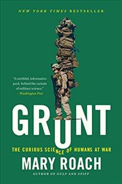 Grunt : The Curious Science of Humans at War - Roach, Mary