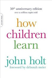 How Children Learn : 50th Anniversary Edition  - Holt, John