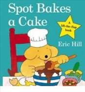 Spot Bakes a Cake - Hill, Eric