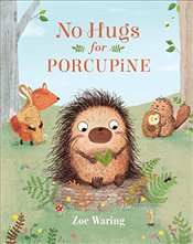 No Hugs for Porcupine - Waring, Zoe