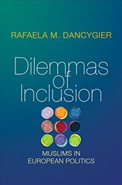 Dilemmas of Inclusion : Muslims in European Politics -