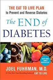 End of Diabetes : The Eat to Live Plan to Prevent and Reverse Diabetes - Fuhrman, Joel