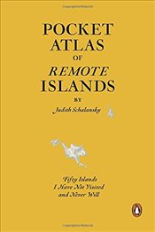 Pocket Atlas of Remote Islands : Fifty Islands I Have Not Visited and Never Will - Schalansky, Judith
