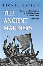 Ancient Mariners : Seafarers and Sea Fighters of the Mediterranean in Ancient Times - Casson, Lionel