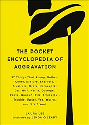 Pocket Encyclopedia of Aggravation: 97 Things That Annoy, Bother, Chafe, Disturb, Enervate, Frustrat - Lee, Laura