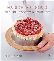 Maison Kaysers French Pastry Workshop - Kayser, Eric