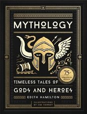 Mythology : Timeless Tales of Gods and Heroes, 75th Anniversary Illustrated Edition - Hamilton, Edith