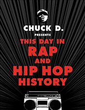 Chuck D Presents This Day in Rap and Hip-Hop History - D., Chuck
