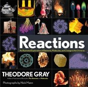 Reactions : An Illustrated Exploration of Elements, Molecules, and Change in the Universe - Gray, Theodore