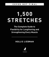1,500 Stretches : The Complete Guide to Flexibility and Movement - Liebman, Hollis