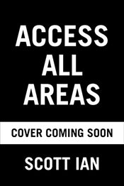 Access All Areas : Stories of a Hard Rock Life - Ian, Scott