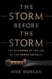 Storm Before the Storm : The Beginning of the End of the Roman Republic - Duncan, Mike
