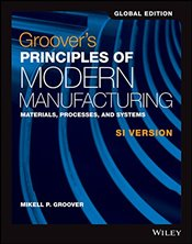 Groovers Principles of Modern Manufacturing: Materials, Processes, and Systems 6e SI - Groover, Mikell P.