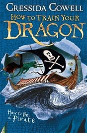 How To Be a Pirate : How to Train Your Dragon : Book 2 - Cowell, Cressida