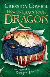 How to Break a Dragons Heart : How to Train Your Dragon : Book 8  - Cowell, Cressida