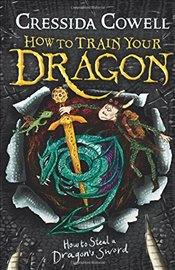 How to Steal a Dragons Sword : How to Train Your Dragon : Book 9   - Cowell, Cressida