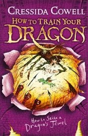 How to Seize a Dragons Jewel : How to Train Your Dragon : Book 10  - Cowell, Cressida