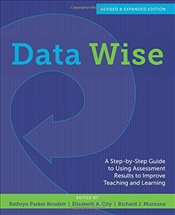 Data Wise: A Step-by-Step Guide to Using Assessment Results to Improve Teaching and Learning, Revise -