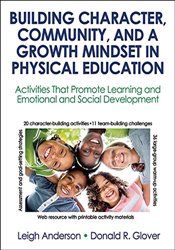 Building Character, Community, and a Growth Mindset in Physical Education with Web Resource: Activit -