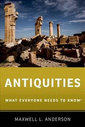 Antiquities: What Everyone Needs to Know® - ANDERSON, MAXWELL L.