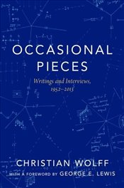 Occasional Pieces: Writings and Interviews, 1952-2013 - Wolff, Christian