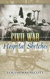 Civil War Hospital Sketches - Alcott, Louisa May