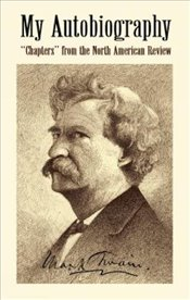 "My Autobiography: ""Chapters"" from the ""North American Review"" - Twain, Mark"