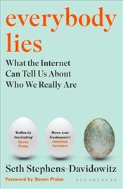 Everybody Lies : What the Internet Can Tell Us About Who We Really Are - Stephens-Davidowitz, Seth