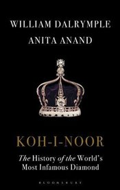 Koh-I-Noor : The History of the Worlds Most Infamous Diamond - Dalrymple, William