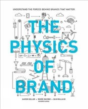 Physics of Brand : Understand the Forces Behind Brands That Matter - Keller, Aaron
