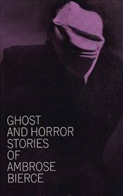 Ghost and Horror Stories - Bierce, Ambrose