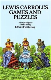 Lewis Carrolls Games and Puzzles (Dover Recreational Math) - Carroll, Lewis