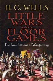 Little Wars and Floor Games: The Foundations of Wargaming (Dover Books on Military History) - Wells, H. G.
