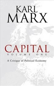 Capital : A Critique of Political Economy : Volume 1 - Marx, Karl