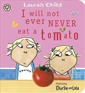 I Will Not Ever Never Eat a Tomato: Board Book (Charlie and Lola) - Child, Lauren