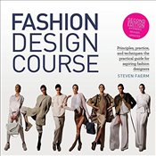 Fashion Design Course: Principles, Practice, and Techniques: The Practical Guide for Aspiring Fashio - Faerm, Steven