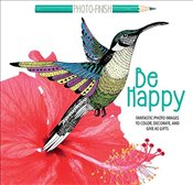 Be Happy : Fantastic Photo Images to Color, Decorate, and Give as Gifts  - arsEdition,