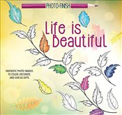 Life is Beautiful : Fantastic Photo Images to Color, Decorate, and Give as Gifts  -