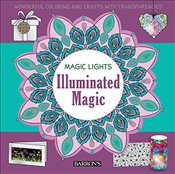 Illuminated Magic : Wonderful Coloring and Crafts with Transparencies   -