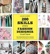 200 Skills Every Fashion Designer Must Have: The Indispensable Guide to Building Skills and Turning  - McKeefry, Aisling